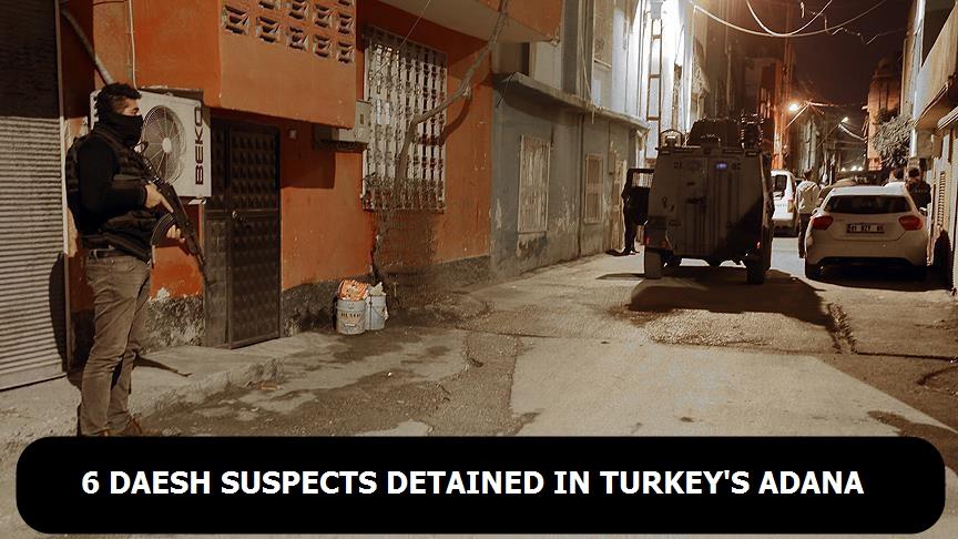 6 Daesh suspects detained in Turkey's Adana
