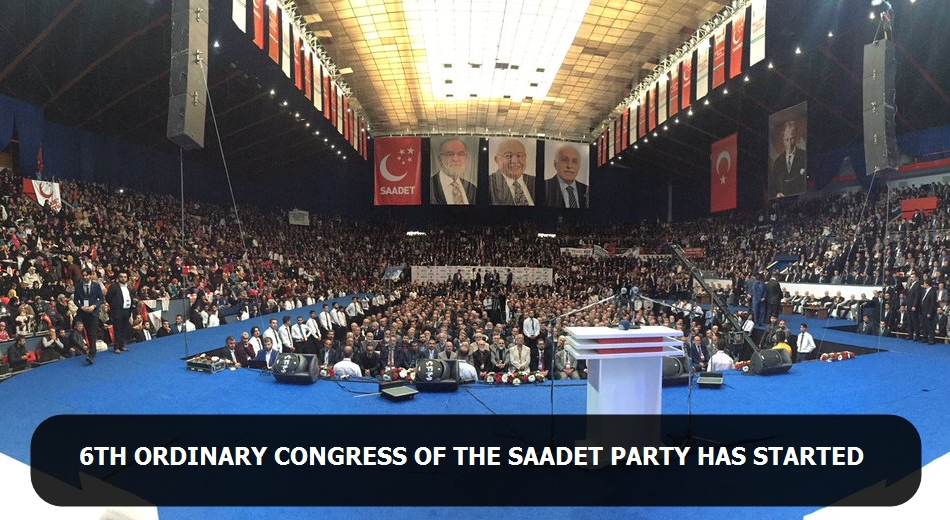 6th Ordinary Congress of the Saadet Party has started
