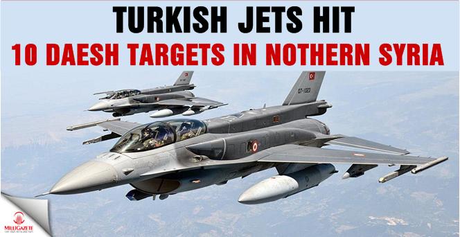 Turkish jets hit 10 Daesh targets in northern Syria