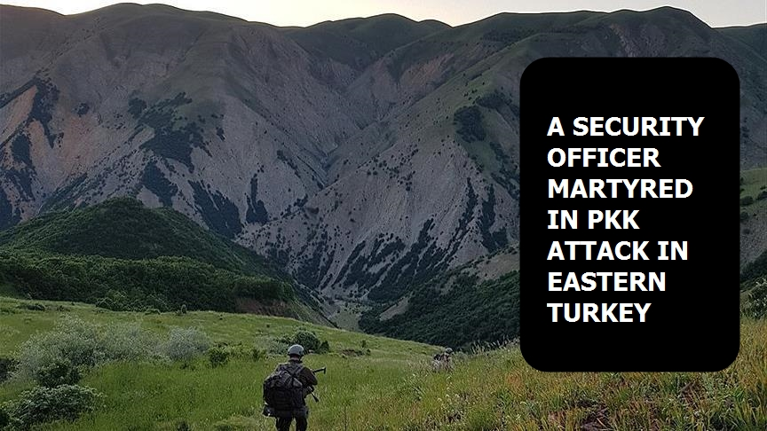 A security officer martyred in PKK attack in eastern Turkey