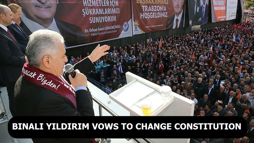 Binali Yıldırım vows to change constitution