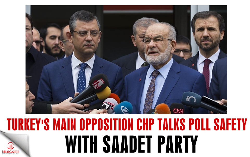 CHP talks poll safety with Saadet Party