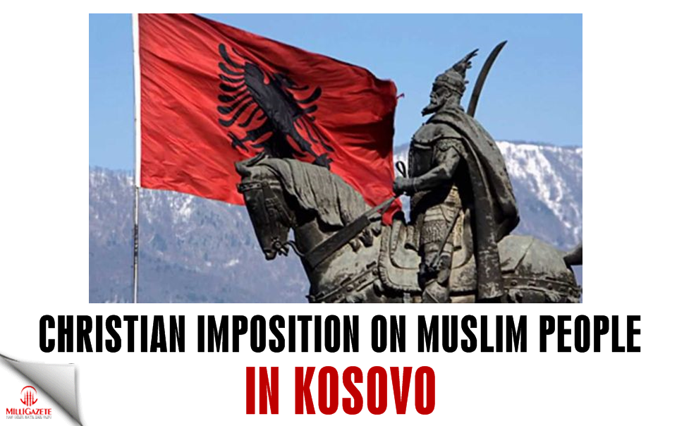 Christian imposition on Muslim people in Kosovo