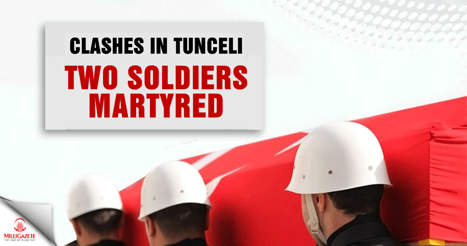 Clashes in Tunceli: Two soldiers martyred