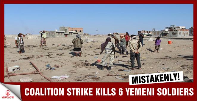 Coalition strike 'mistakenly' kills 6 Yemeni soldiers