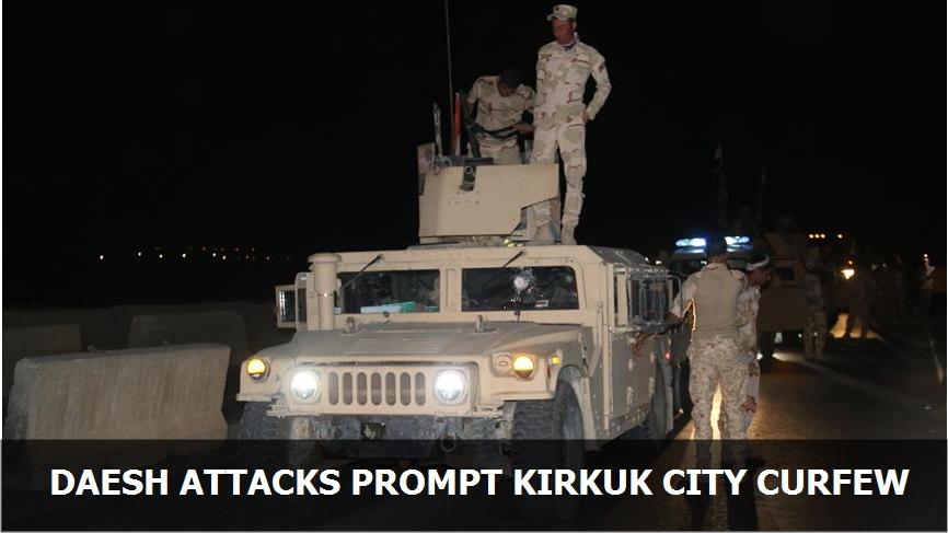 Daesh attacks prompt Kirkuk city curfew