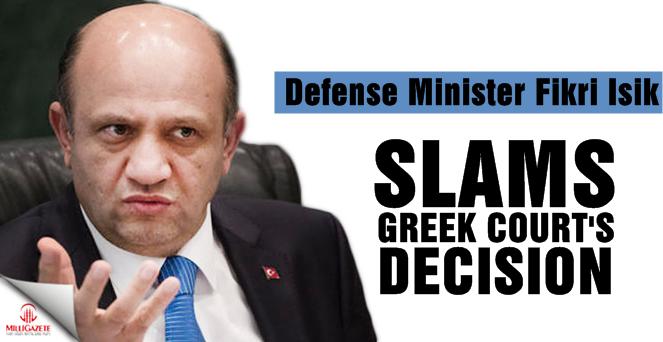 Defense Minister Fikri Isik slams Greek court's decision