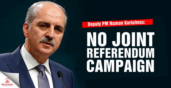Deputy PM Kurtulmus: No joint referendum campaign