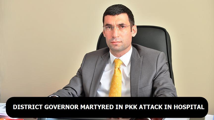 District Governor martyred in PKK attack in hospital