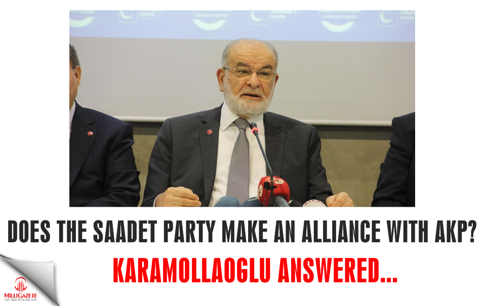 Does the Saadet Party make an alliance with the AKP? Karamollaoğlu answered ...