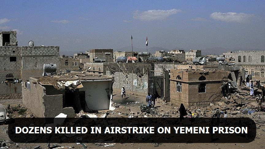 Dozens killed in airstrike on Yemeni prison