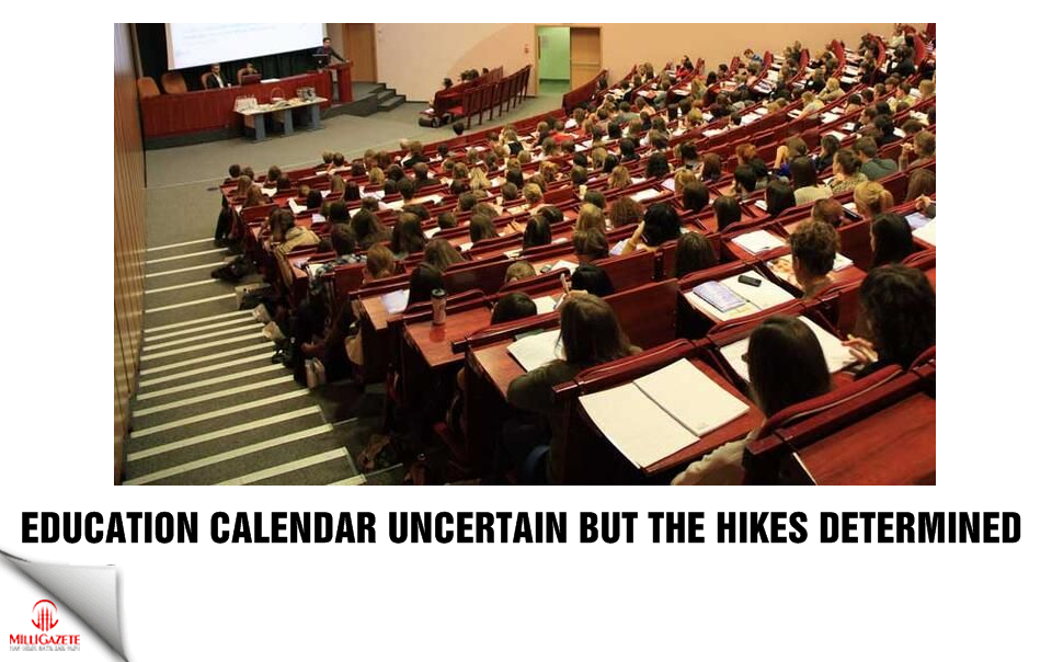 Education calendar uncertain but the hikes determined