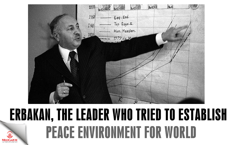 Erbakan, the leader who tried to establish peace environment for world