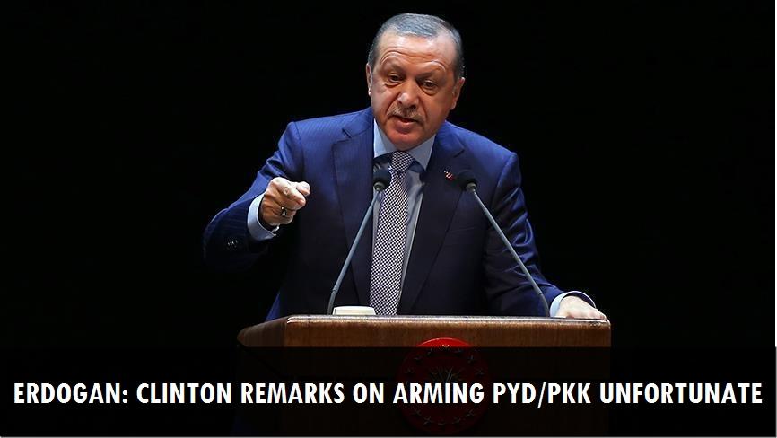 Erdogan: Clinton remarks on arming PYD/PKK unfortunate