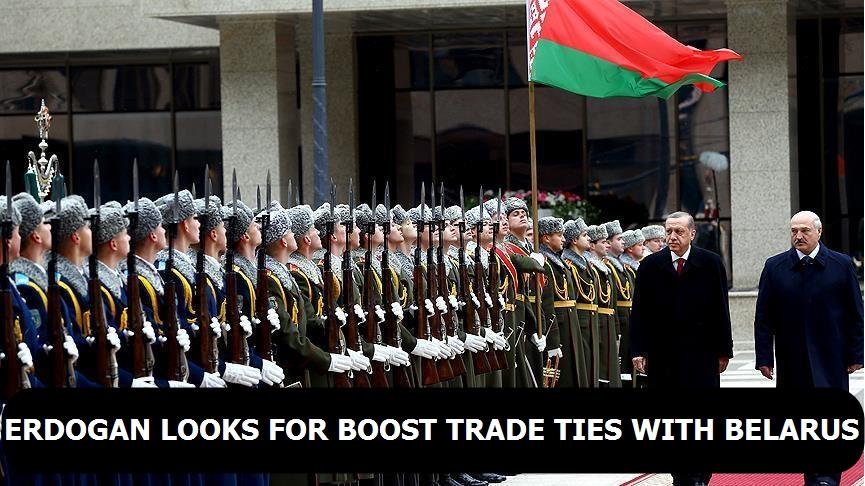 Erdogan looks for boost trade ties with Belarus