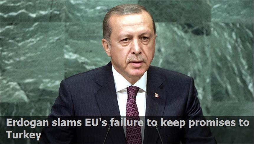 Erdogan slams EU's failure to keep promises to Turkey