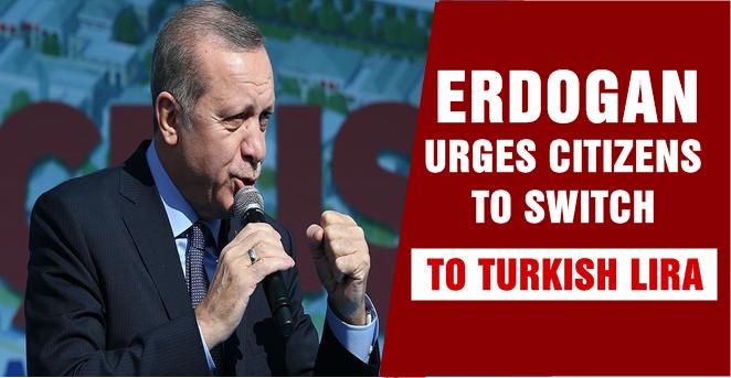 Erdogan urges citizens to switch to Turkish Lira