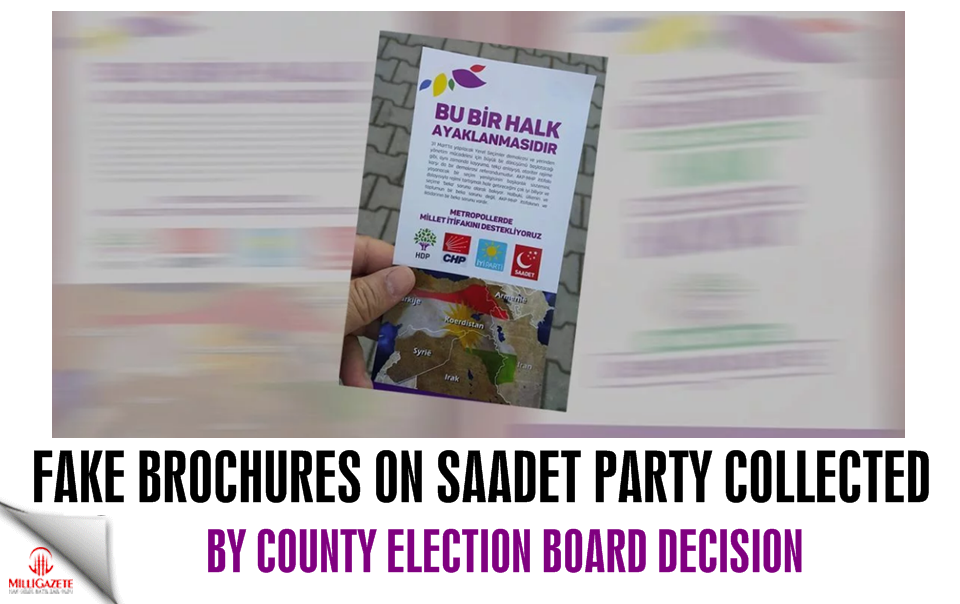 Fake brochures on Saadet Party collected by county election board decision