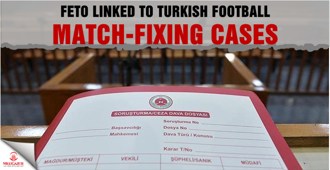 FETO linked to Turkish football match-fixing cases