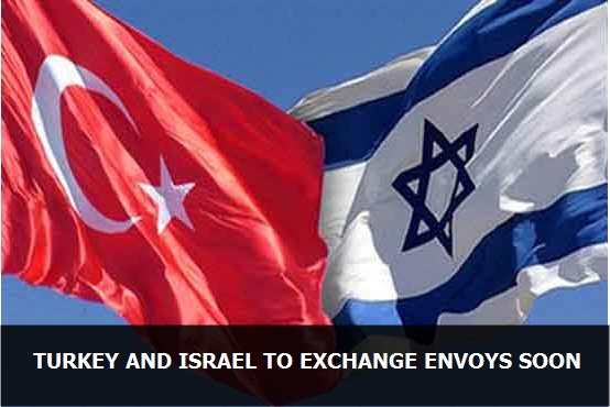Foreign Ministry says that Turkey and Israel to exchange envoys soon