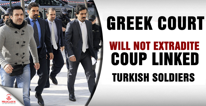 Greek court will not extradite coup linked Turkish soldiers