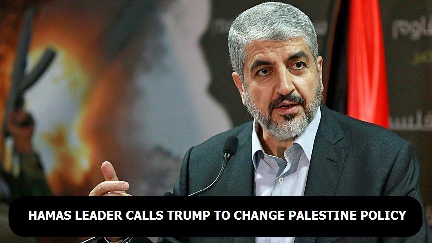 Hamas leader Meshaal calls Trump to change Palestine policy