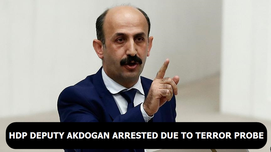 HDP deputy Akdogan arrested due to terror probe