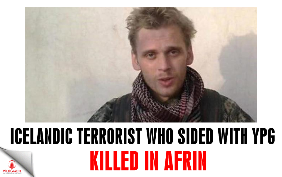 Icelandic terrorist who sided with YPG killed in Afrin