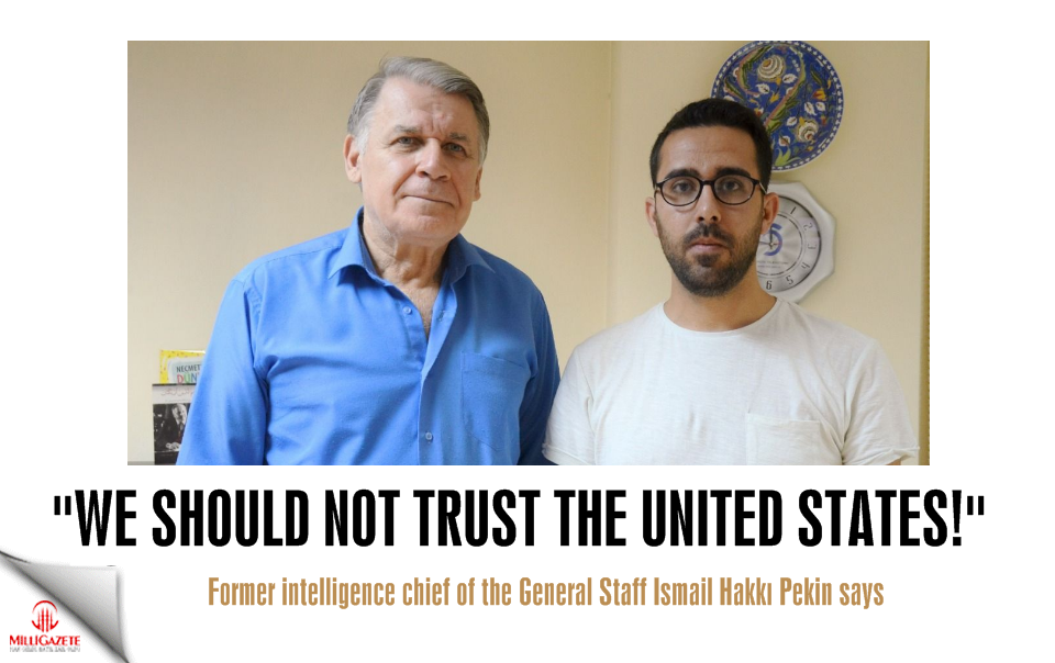 İsmail Hakkı Pekin: We should not trust the USA!