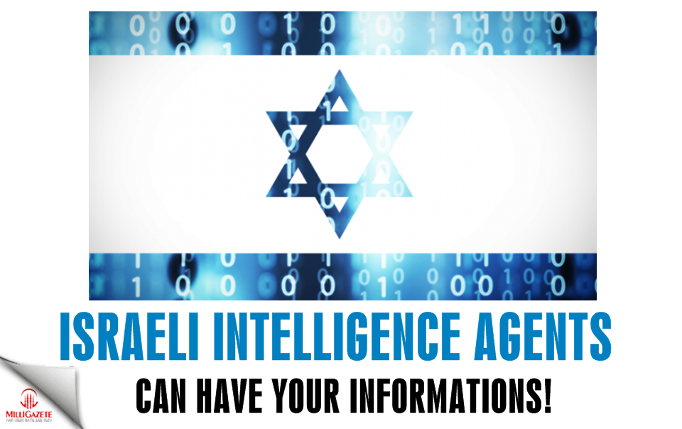 Israeli intelligence agents can have your informations!
