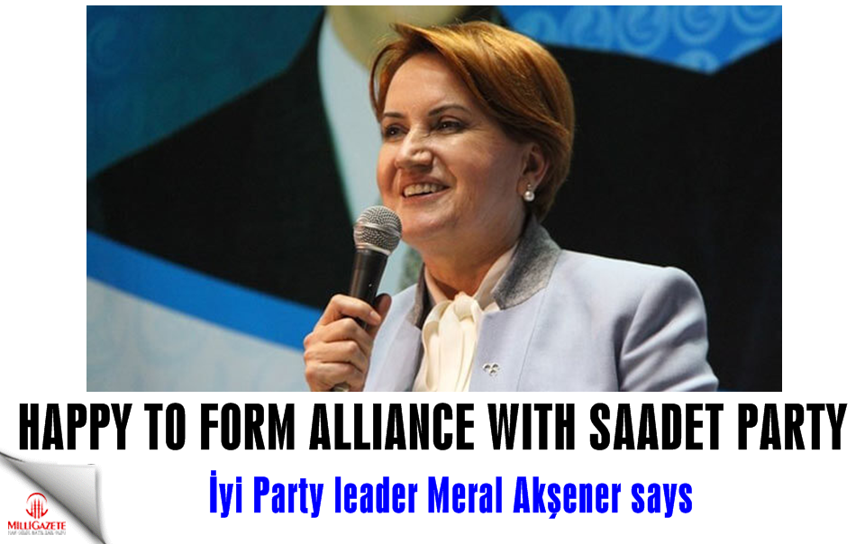 İyi Party head Akşener: Happy to form alliance with Saadet Party