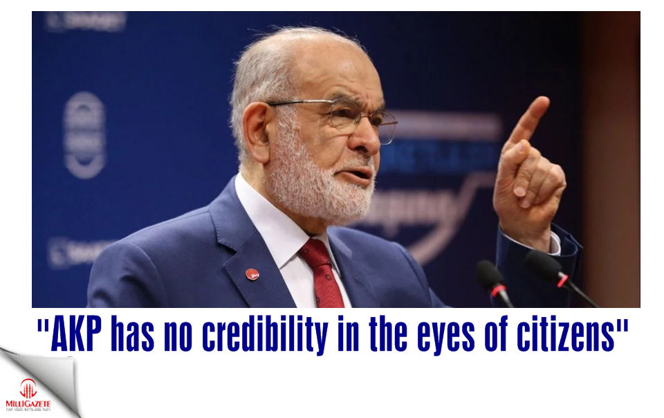 Karamollaoğlu: AKP has no credibility in the eyes of citizens