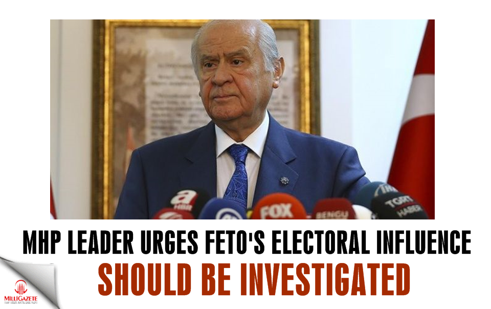 Mhp head urges FETÖ's electoral influence should be investigated