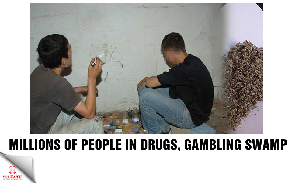 Millions of people in in drugs and gambling swamp