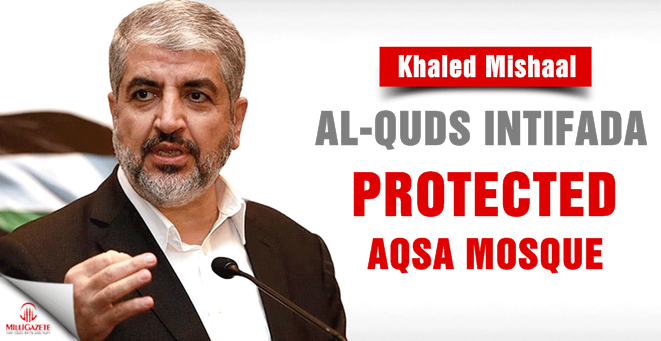 Mishaal: Al-Quds intifada protected the Aqsa Mosque