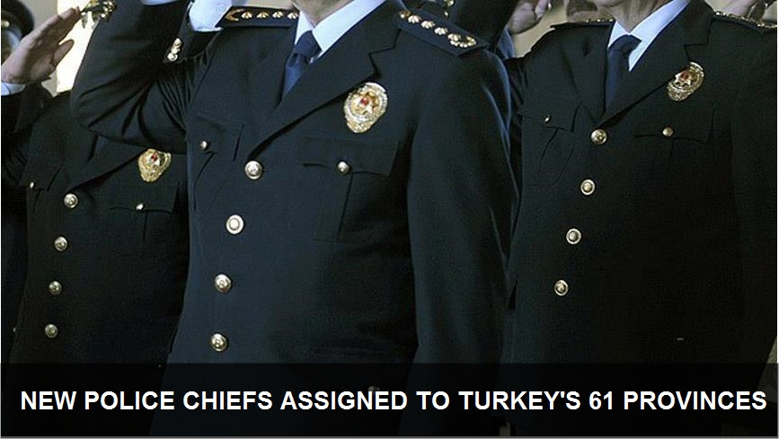 New police chiefs assigned to Turkey's 61 provinces