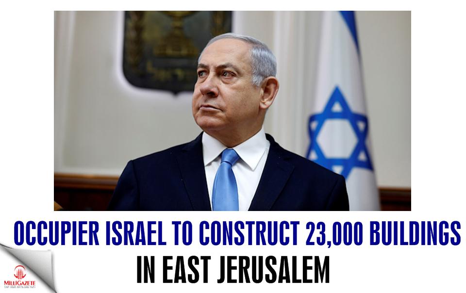 Occupier Israel to construct 23,000 buildings in East Jerusalem