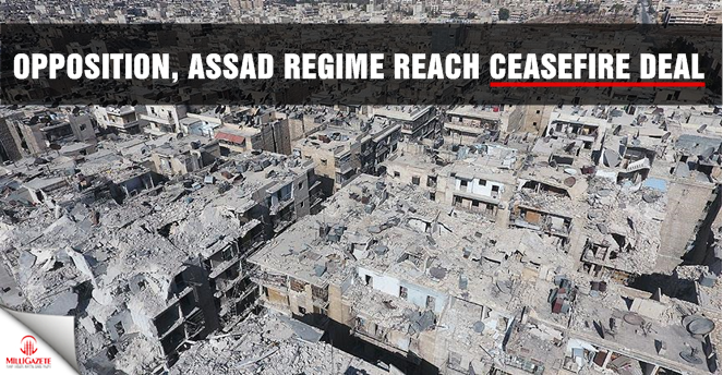 Opposition, Assad regime reach ceasefire deal
