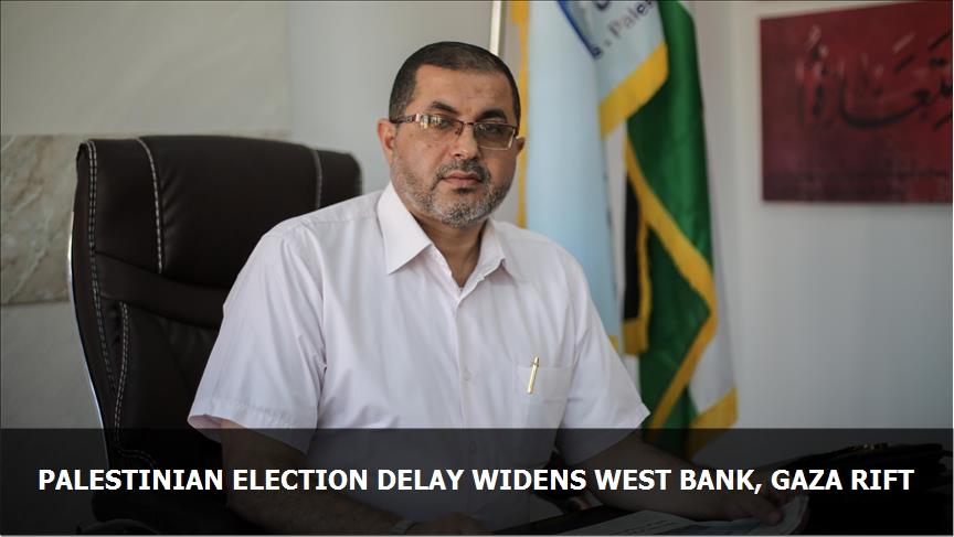 Palestinian election delay widens West Bank, Gaza rift