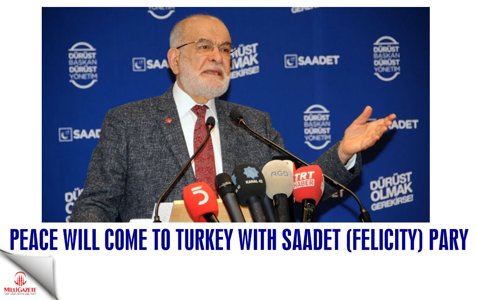 Peace will come to Turkey with Saadet Party