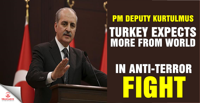 PM Deputy Kurtulmus: Turkey expects more from world in anti-terror fight