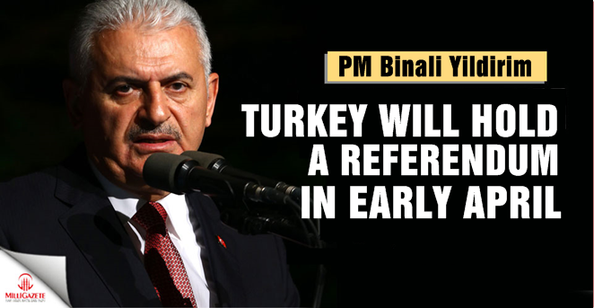 PM Yildirim: Turkey will hold a referendum in early April