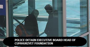 Police detain executive board head of Cumhuriyet Foundation