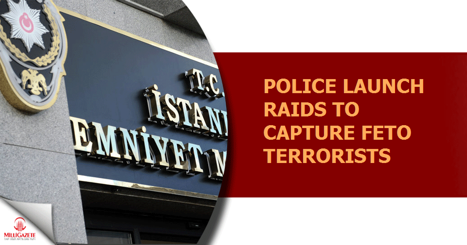 Police launch raids  to capture 166 FETO terrorists