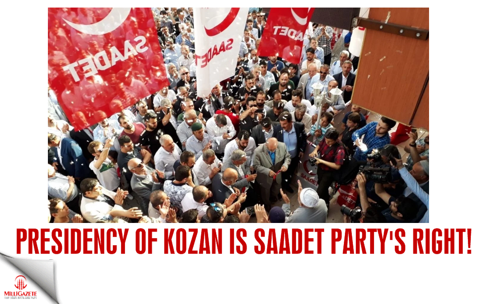 Presidency of Kozan is Saadet Party's right!