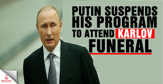 Putin suspends his program to attend Karlov funeral