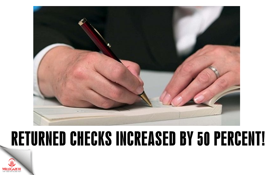 Returned checks increased by 50 percent!