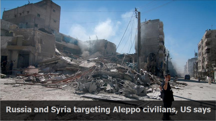 Russia and Syria targeting Aleppo civilians, US says