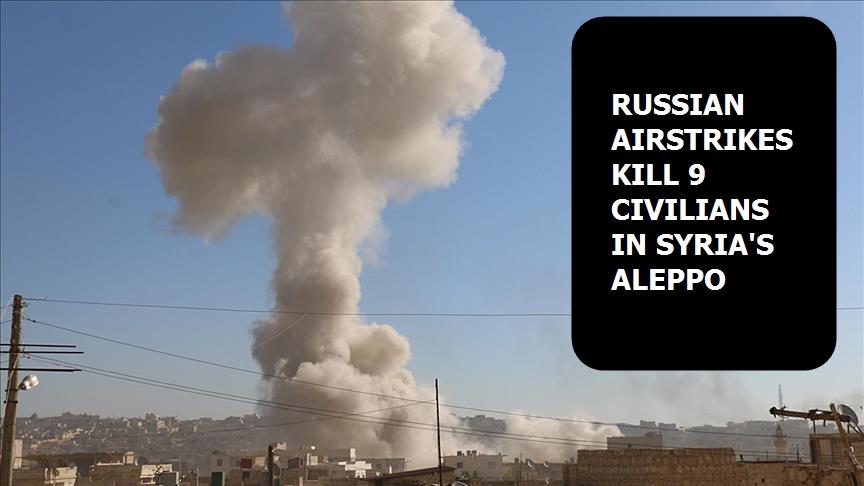 Russian airstrikes kill 9 civilians in Syria`s Aleppo