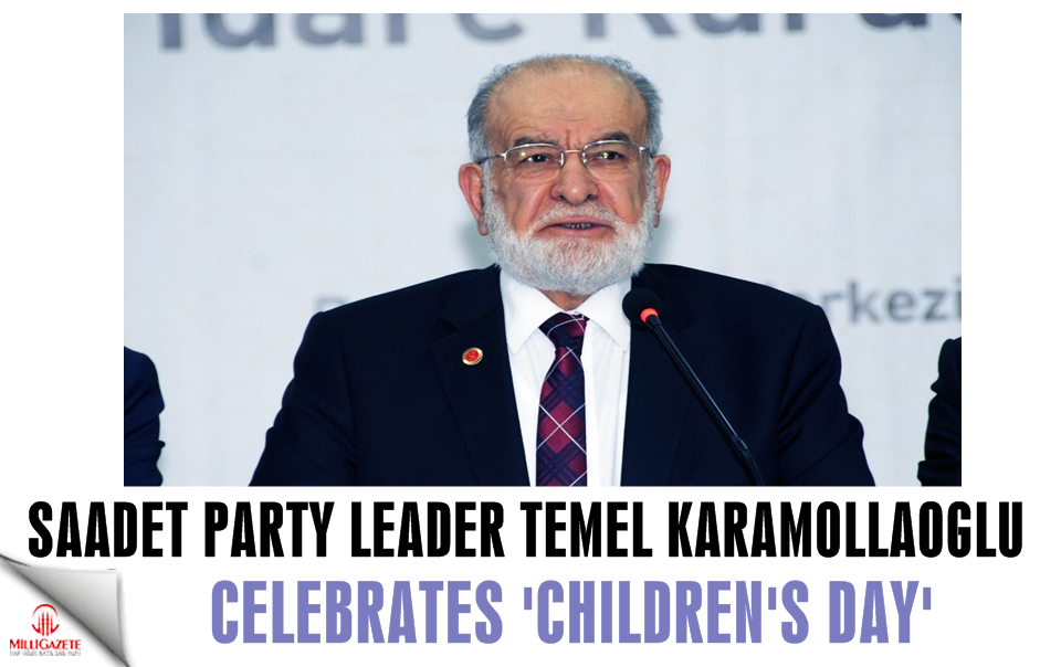 Saadet leader Karamollaoglu celebrates 'Children's Day'